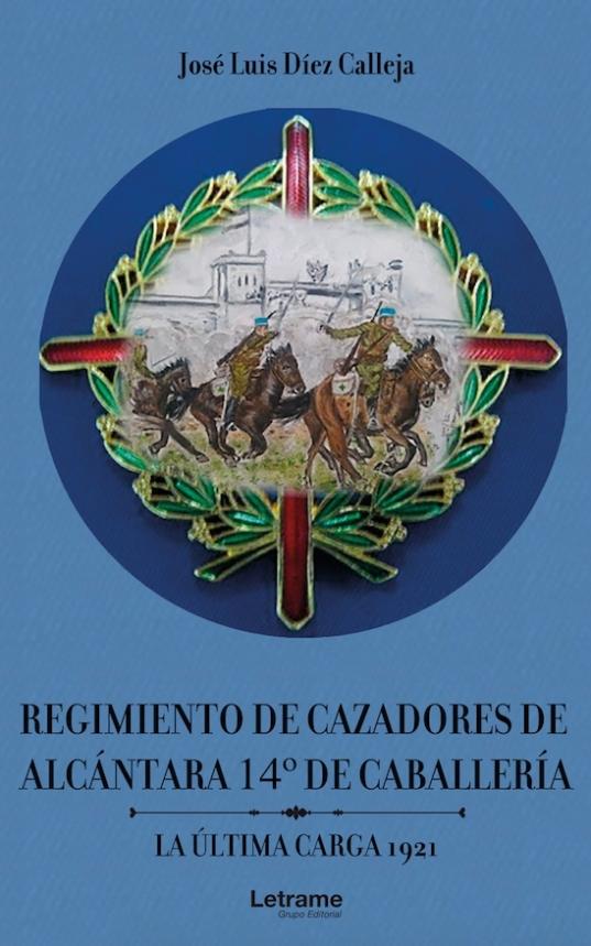 Regimiento de Cazadores de Alcántara 14 de Caballería. La última carga 1921